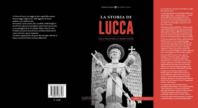"""""""La Storia di Lucca. Dalla preistoria ai giorni nostri"""", Marco Pomella torna a raccontare un altro pezzo di Toscana"""