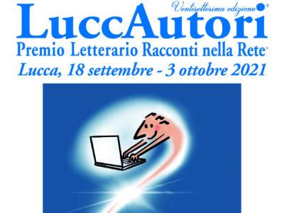 27° Festival Luccautori e 20° premio racconti nella rete a Lucca dal 18 settembre al 3 ottobre 2021